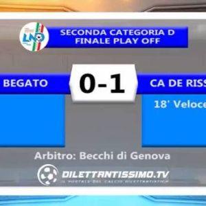 Begato - Ca De Rissi 0:1 completa